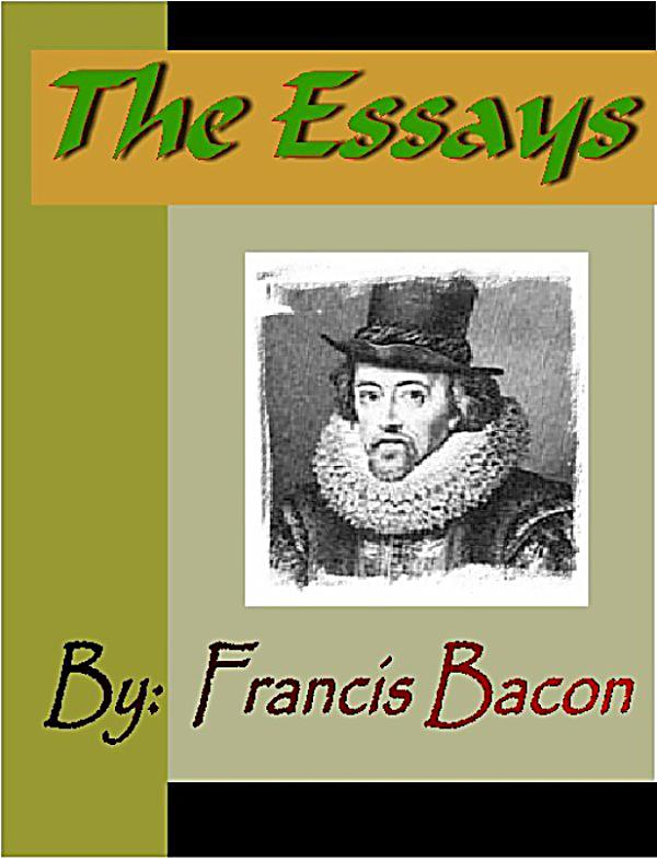 francis bacon essays ebook The essays of francis bacon author: francis bacon, mary augusta scott created date: 9/10/2008 4:56:28 pm.