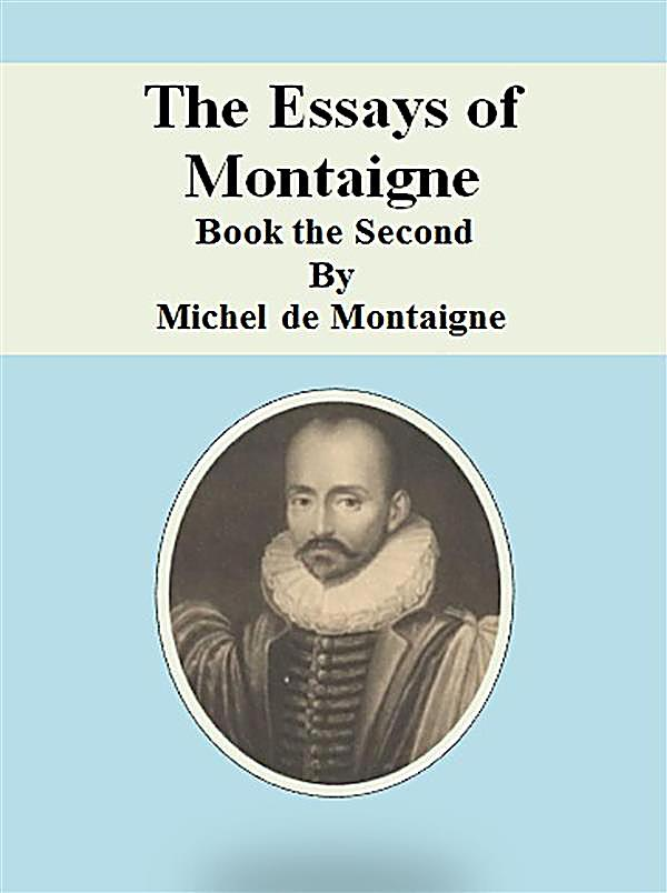 the essays of montaigne Lee the essays of montaigne, volume 3 por michel de montaigne conrakuten-kobo.