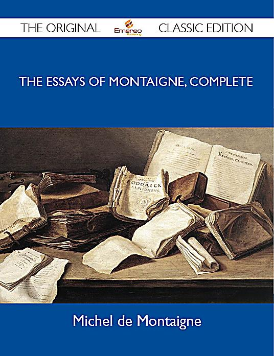 montaigne the complete essays About the complete essays michel de montaigne was one of the most influential figures of the renaissance, singlehandedly responsible for popularising the essay as a.