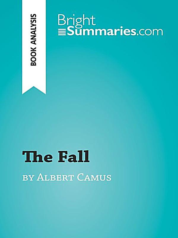a literary analysis of the fall by albert camus What albert camus' 'the fall' has to say about modern society  one of  clamence's biggest weaknesses and the overarching theme of the.