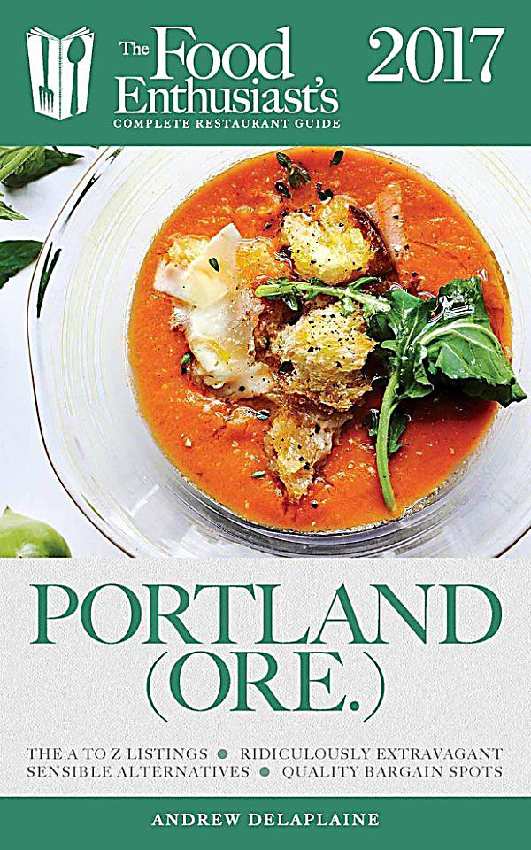 The food enthusiast s complete restaurant guide portland for Cuisine good food guide 2017