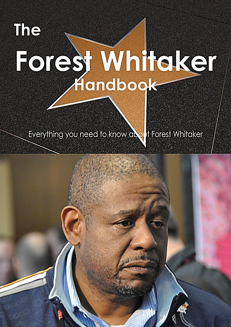 The forest whitaker handbook everything you need to know for The whitaker