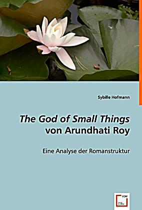 arundhati roy the god of small things essays Yet, the essay suggests, it is through characters victimized by the social order that the novel explores potential sites of resist- ance to capitalist exploitation and patriarchal domination commodity fetishism, patriarchal repression, and psychic deprivation in arundhati roy's the god of small things john lutz.