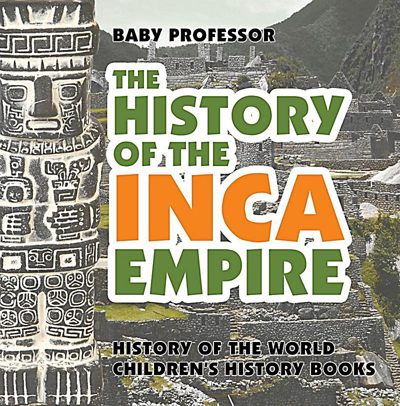 history of the inca empire 2018-5-3 the conquest of the inca empire  (and baptizing him as francisco in one of those displays of irony history is so fond of), he was garrotted and killed.