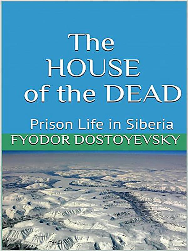 a literary analysis of the house of the dead by fyodor dostoyevsky Memoirs from the house of the dead part i part ii character analysis  selected quotations helpful links constructed by greg devito, anthony bowes , katy.