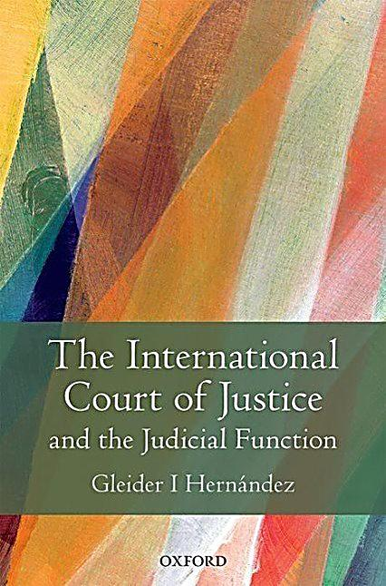 role of international court of justice The international court of justice (icj) is  but the icj is a long way from the having the primary role in settling international disputes.