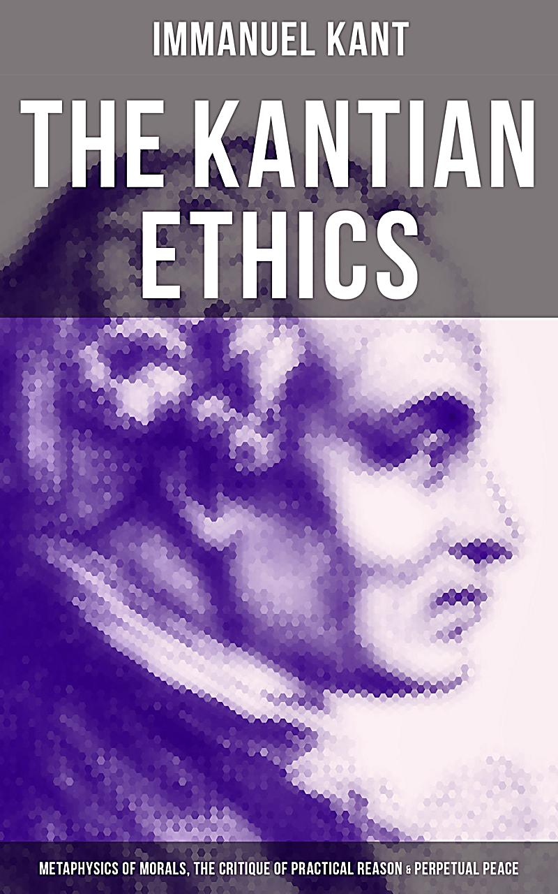 an analysis of metaphysics of ethics by immanuel kant The metaphysic of ethics immanuel kant,  a comparative analysis from a food ethics perspective  metaphysics: normative ethics:.