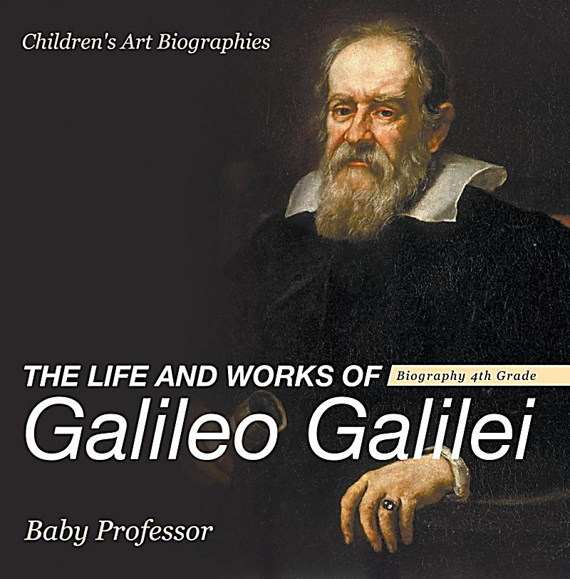 a research on the life and works of galileo galilei But this had no effect on galileo d, research paper essay/term paper: galileo galilei essay galileo galilei i early life.