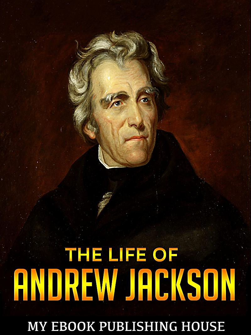 account of the life of andrew jackson An eyewitness account of a celebration that got out of hand 19th president andrew jackson, 1829 aboard a slave ship, 1829 america's traveling the national road, 1833 a slave's life traveling the erie canal, 1836 victoria becomes queen, 1837 escape from slavery, 1838 a flogging at sea.