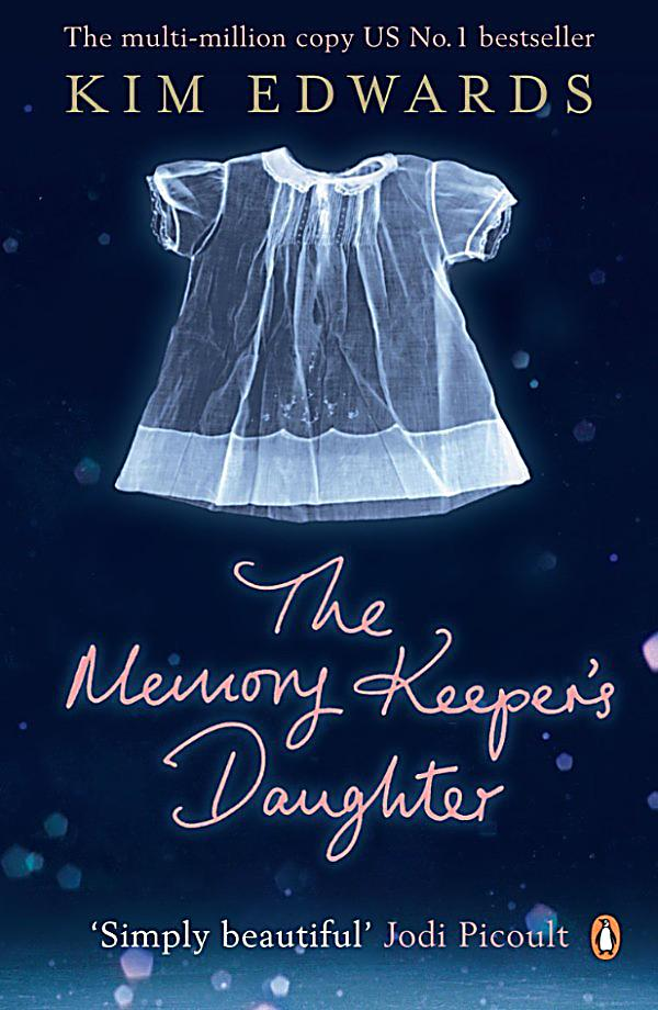 the memory keepers daughter The memory keeper's daughter by kim edwards tells the tale of dr david henry,  who lies to his wife and sends his newborn daughter away to a mental.