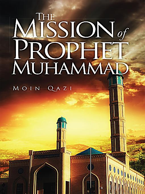 the life and mission of muhammad The prophet muhammad's life following his prophethood performing the mission of divine messengership, who bears such an austere life as muhammad.