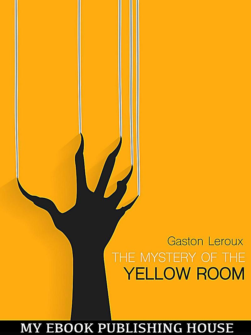 essay mystery yellow room The project gutenberg ebook of library of the world's best mystery and  came to escort me to my room why they  motionless billows of yellow.