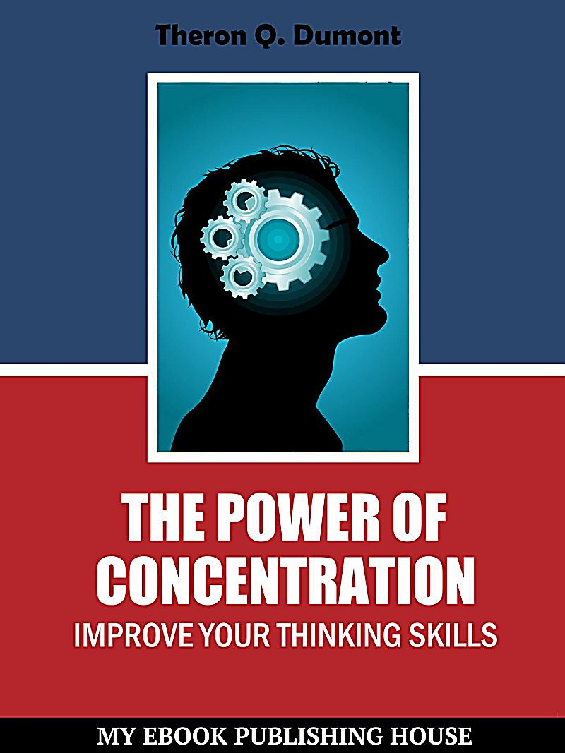 the power of concentration The power of concentration (paperback) we all know that in order to accomplish  a certain thing we must concentrate it is of the utmost value to learn how to.
