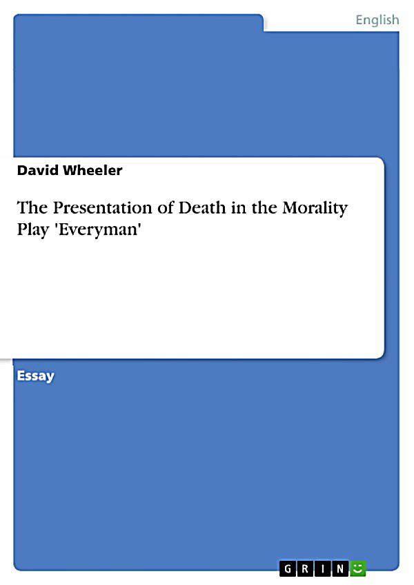 "the perception and treatment of death in everyman essay The author's perception and treatment of death in everyman introduction ""everyman"" can be regarded as a morality play, which is set as an allegorical drama."