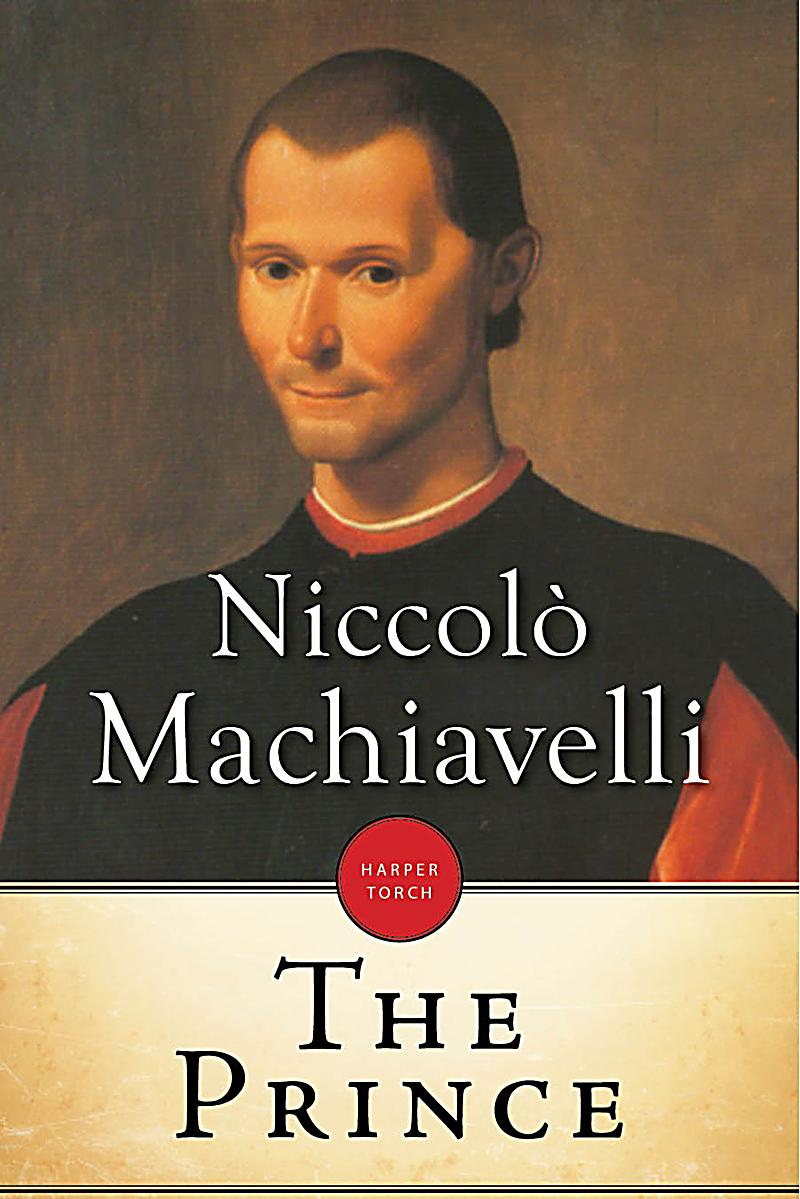 politics and science in the prince by niccolo machiavelli That man was the florentine bureaucrat niccolò machiavelli  during the year  1513 he wrote the prince, superficially yet another in the  well, which was  machiavelli, a teacher of evil or a value-free political scientist.