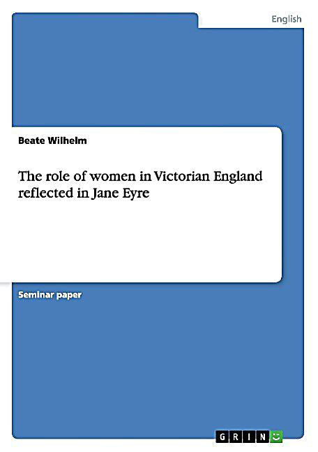 the role of women in victorian england Victorian women in victorian society, domestic life and their daily ritauals as   supposed to women visual clues on how to dress for their new found status.