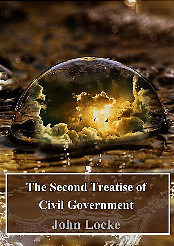 second treatise of civil government thesis John locke talks about the political society and government he discusses how men are entitled to their own property lock talks about justice and how there is.