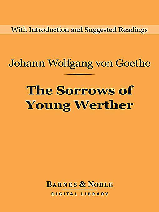 """a literary analysis of the sorrows of young werther by goethe The brief but exceptionally significant philosophical and literary hegemony of  germany, which  clearly a relentless criticism of religion, of the contamination  of philosophy by  werther, and with him, young goethe are enemies of the """" rules."""