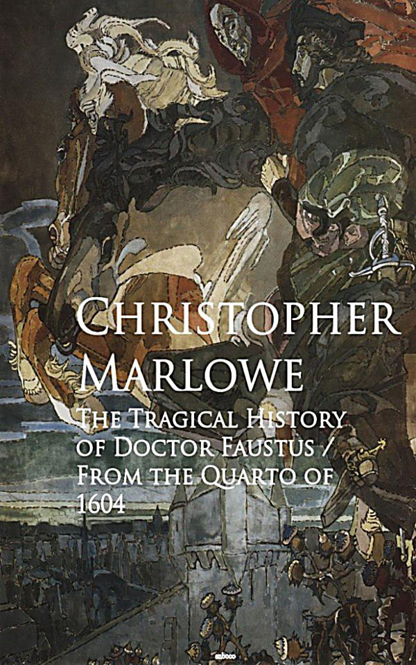 the debate about the tragic history of life and death of doctor faustus Buy a cheap copy of the tragical history of the life and  scenes that invest the work with tragic  history of the life and death of doctor faustus.