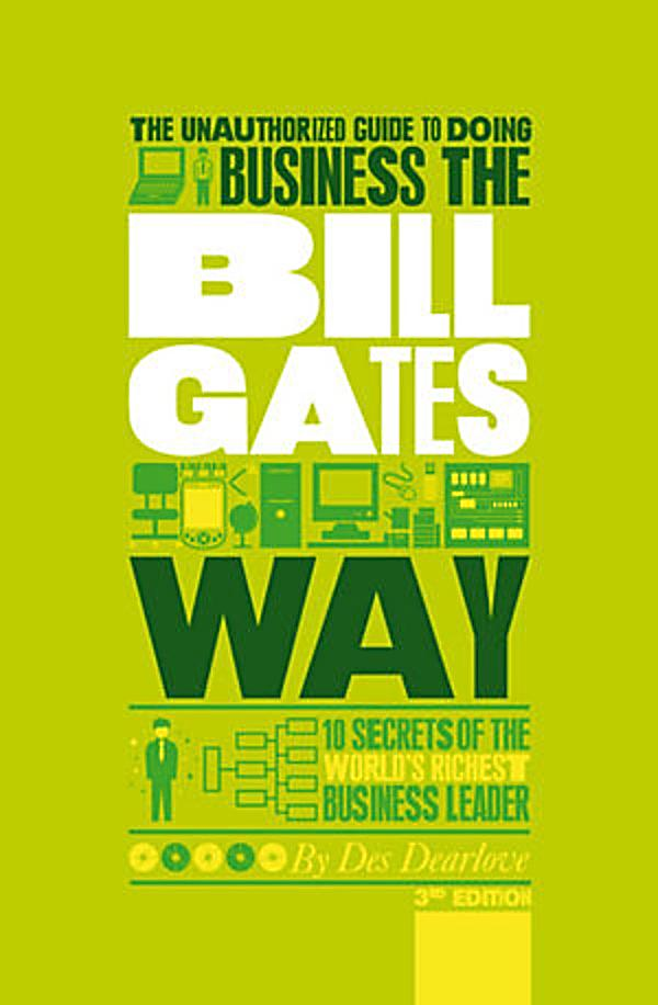 doing business the bill gates way How did bill gates get started to being the world's richest man posted on may 9, 2011 by thomas degrace so just how did bill gates get started to becoming one of the world's richest man bill gates, real name william henry gates iii, is a co-founder of one of the most famous and recognized computer software companies in the world, microsoft.