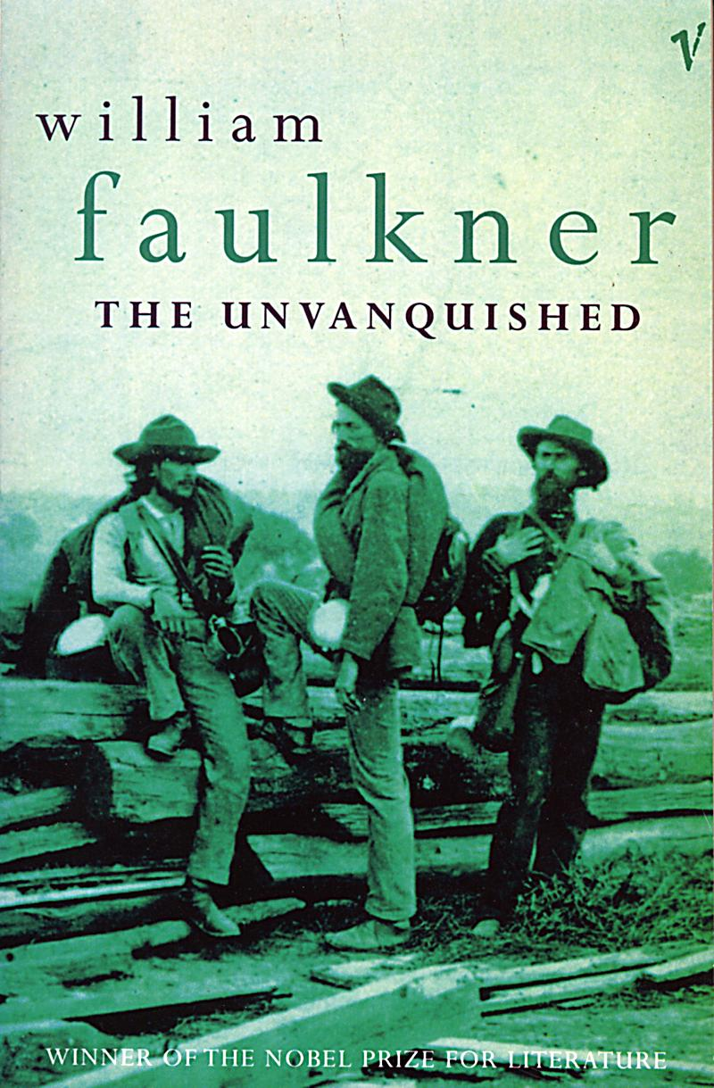 william faulkners novel the unvanquished essay This essay is for those of you who choose to believe that jorge luis borges actually translated, in 1939, a novel of william faulkner's called the wild palms in your support there is, of course, the artifact of the unvanquished, borges is still adulatory.