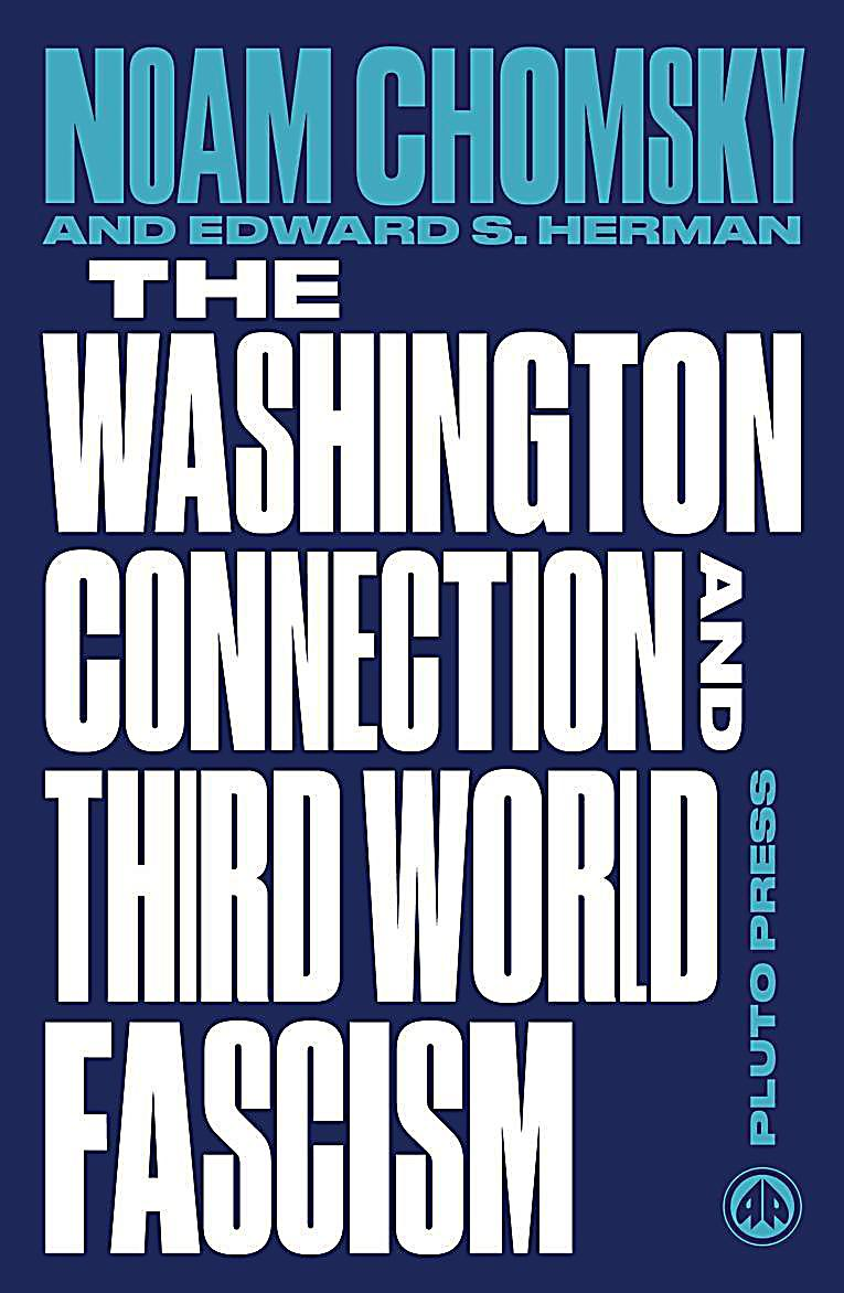 a comparison of the washington connection by noam chomsky and third world fascism by edward s herman The washington connection & third world fascism by noam chomsky, edward s herman that's why one of the most surprising aspects of the washington connection.