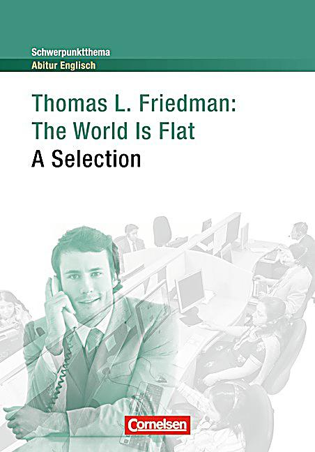 the world is flat by thomas friedman Christopher columbus had first discovered that the world is round thomas l friedman believes otherwise, metaphorically speaking, of course one must wonder.