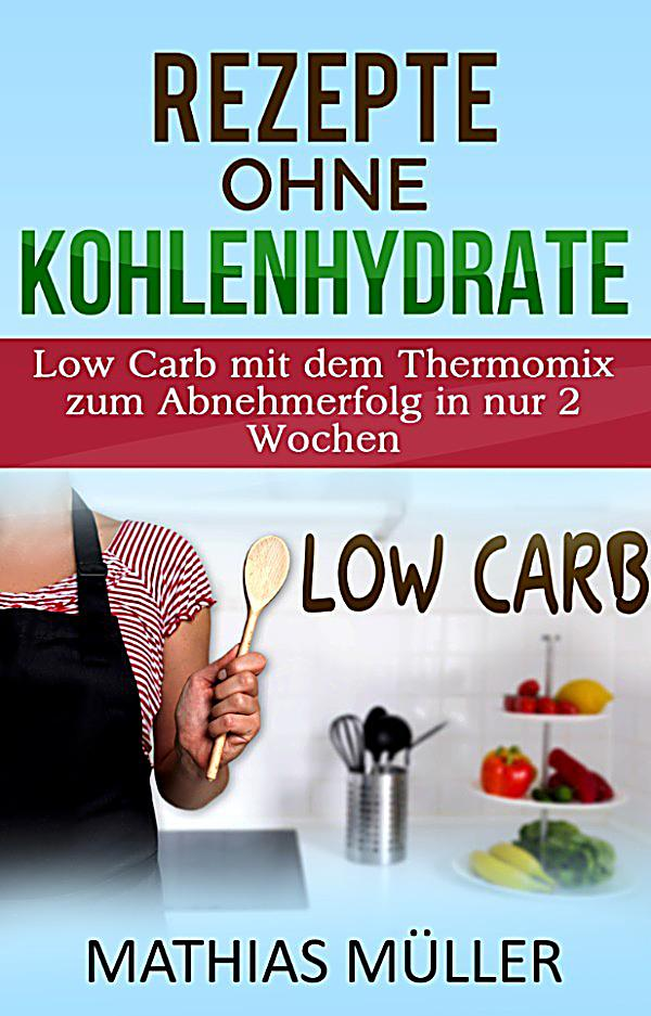 thermomix rezepte ohne kohlenhydrate 100 low carb rezepte mit dem thermomix zum abnehmerfolg. Black Bedroom Furniture Sets. Home Design Ideas