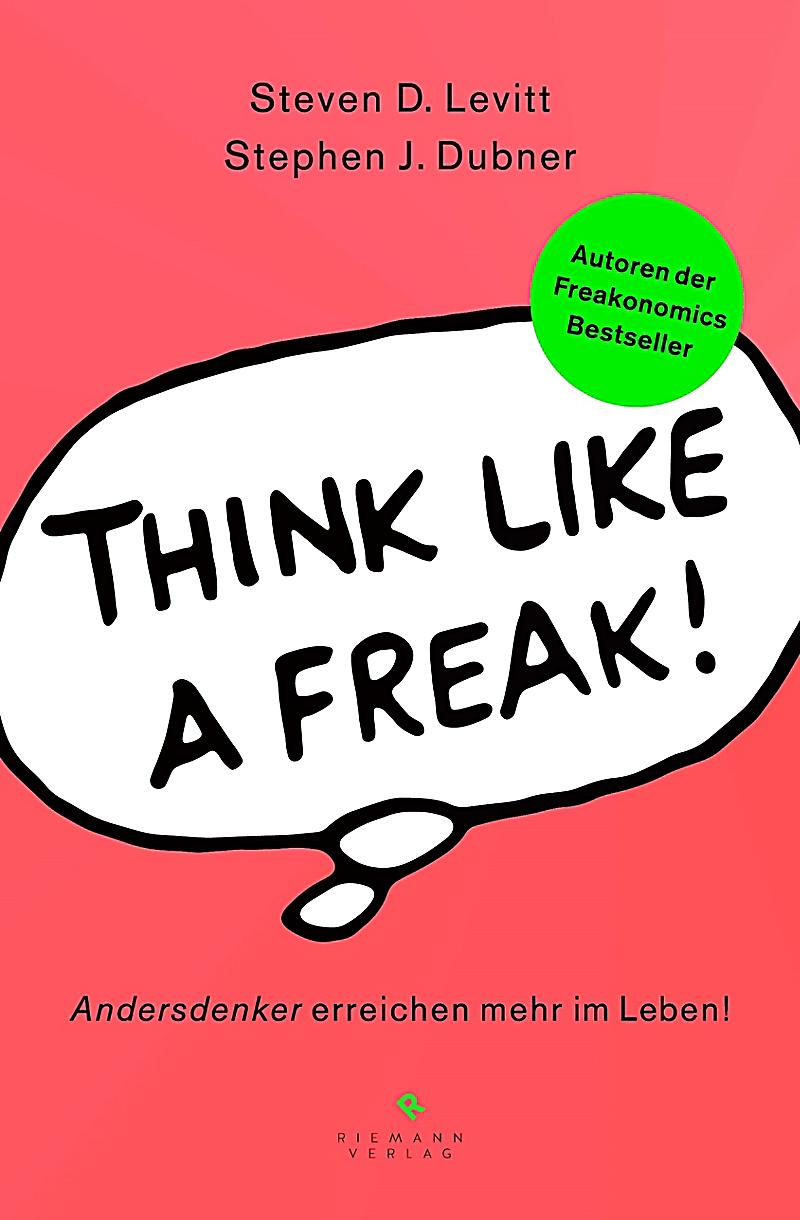 think like a freak Their new book, think like a freak, expands upon that premise while also  offering tips on how to become better explorers ourselves it starts.