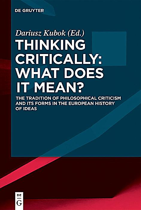 what is thinking critically mean Definition of critical thinking in the definitionsnet dictionary meaning of critical thinking what does critical thinking mean information and translations of critical thinking in the most comprehensive dictionary definitions resource on the web.