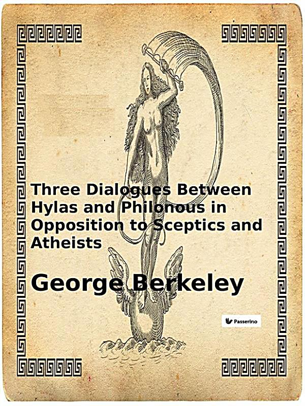 an analysis of three dialogues between hylas and philonous Of berkeley's argument, an interpretation which, in the spirit of a principle of  ( three dialogues between hylas and philonous, second dialogue, 21210) this.