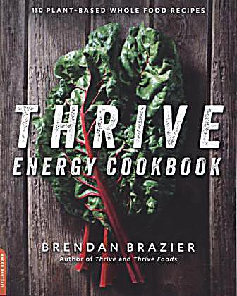Thrive Energy Cookbook  Functional Plant Based Whole Food Recipes