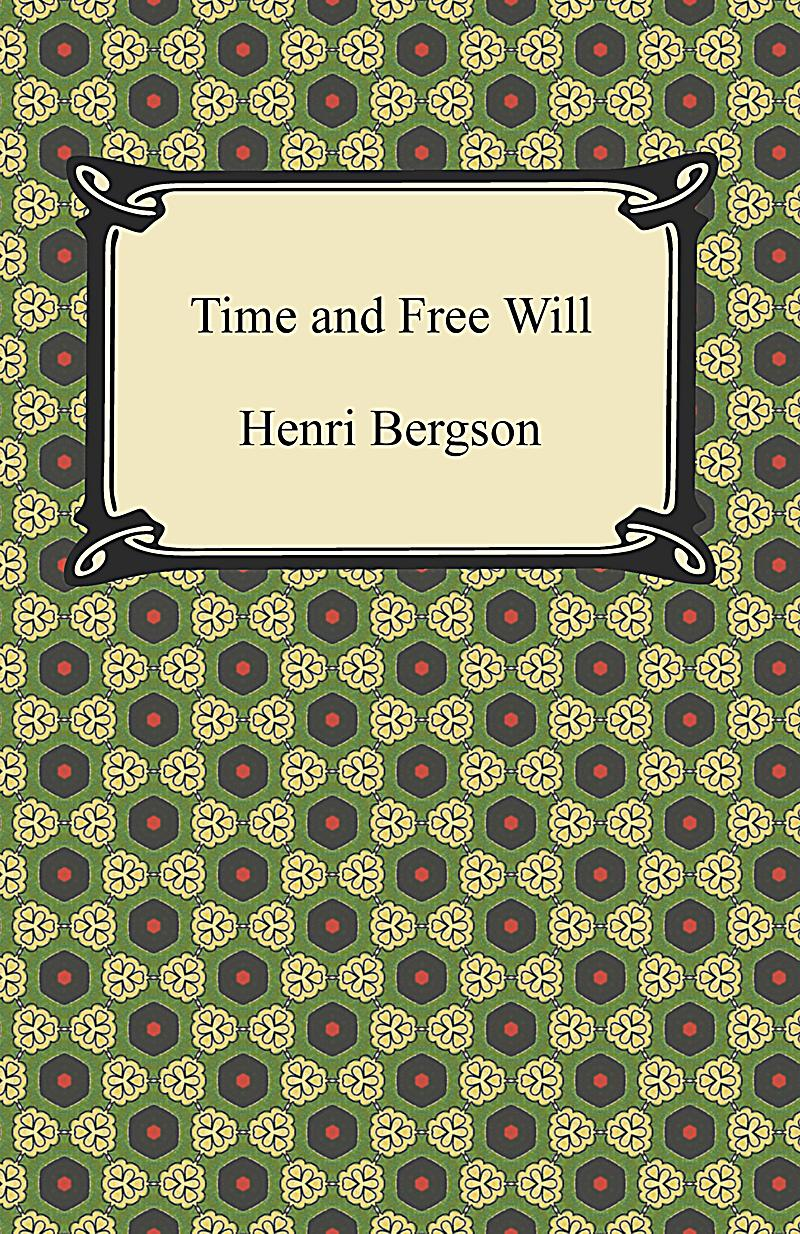 bergson essay on time Time and free will: an essay on the immediate data of consciousness is henri bergson's doctoral thesis, first published in 1889 the essay deals with the problem of free will, which bergson contends is merely a common confusion among philosophers caused by an illegitimate translation of the unextended into the.