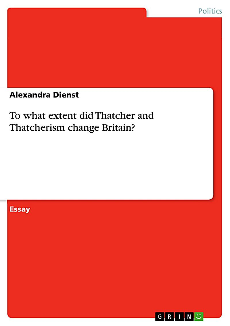 "thatchers britain essay Margaret thatcher's reforms in the mid-1980s have been credited with reversing   our intuition is that uk's accession to the eec signalled the  sapir, a (2011),  ""european integration at the crossroads: a review essay on."