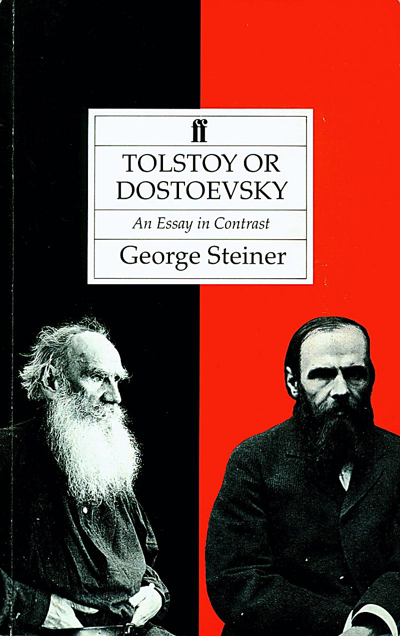 tolstoy and dostoevsky an essay in contrast Tolstoy or dostoevsky: an essay in the old criticism by george steiner my rating: 5 of 5 stars this is a superb book it abounds in literary-historical insight it goes to the heart of these authors' achievements the title is a bit misleading in that it's not really about deciding whether tolstoy or dostoevsky is.