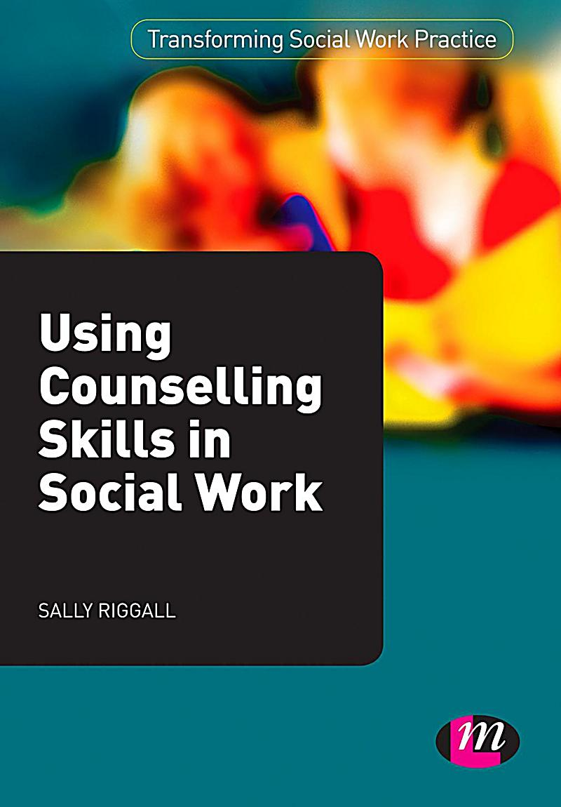 counselling skills in social work practice The social work toolbox: 10 skills every social worker needs october 11 a social worker with a well-rounded set of basic social work skills will function well in most situations here are 10 qualities every social worker should practice and possess: 1.