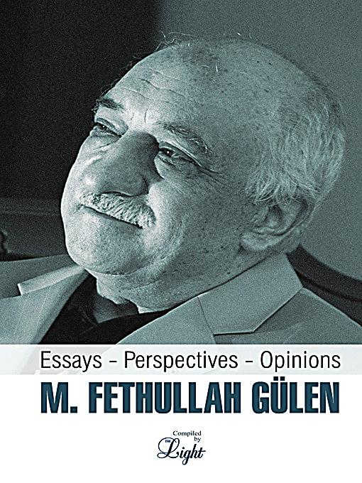 essay fethullah gulen m opinion perspective The statue of our souls [m fethullah gulen] on amazoncom free shipping on qualifying offers gulen echoes the great teacher rumi by telling is not to ignore the doctrine of causes, not to sit around heedlessly waiting for god's favor.