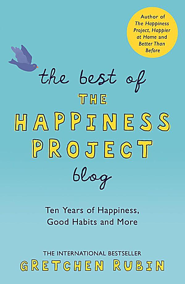 happiness project blog As someone who suffers from manic-depression, i have a box of tools that i use to help me stay on the path of recovery and get as far away as possible from the black hole of despair however, they are not all that different from the eight tools that blogger/author gretchen rubin uses in her happiness project.