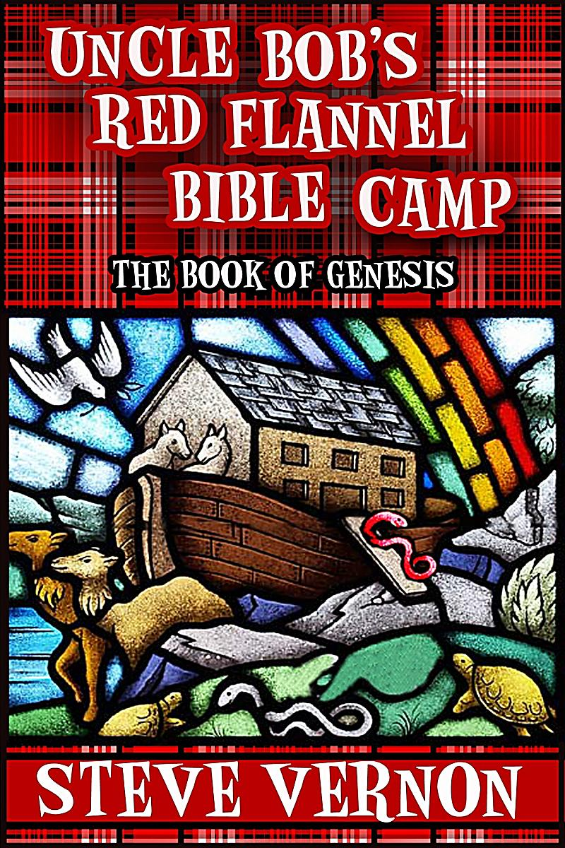 Uncle Bob 39 S Red Flannel Bible Camp Uncle Bob 39 S Red Flannel Bible Camp The Book Of Genesis