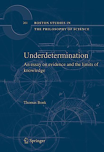 underdetermination thesis Underdetermination is a relation between evidence and theory more accurately, it is a relation between the propositions that express the (relevant) evidence and the.