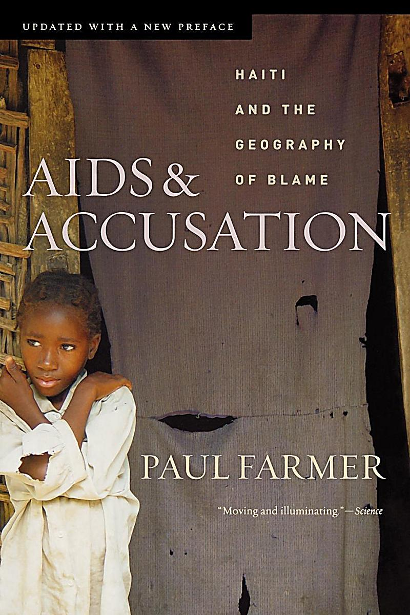 aids and accusation haiti and the geography of blame Diligence and a strong sense of mission have shaped how paul farmer, a well-published anthropologist physician, undertook the study of do kay, a small haitian v.
