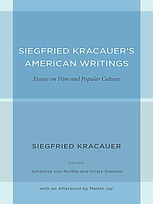 siegfried kracauers american writings essays on film and popular culture Siegfried kracauer's american writings : essays on film and popular culture / author: siegfried kracauer edited by johannes von moltke and kristy rawson.