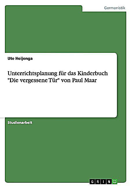 unterrichtsplanung f r das kinderbuch die vergessene t r von paul maar buch. Black Bedroom Furniture Sets. Home Design Ideas