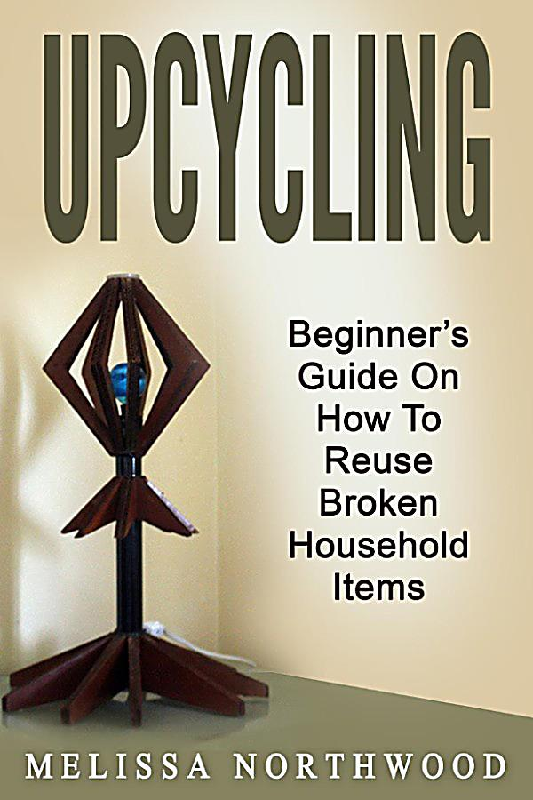 Upcycling beginner s guide on how to reuse broken Upcycling for beginners