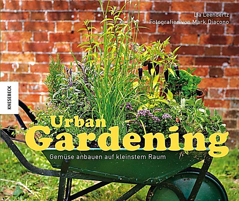 urban gardening gem se anbauen auf kleinstem raum buch portofrei. Black Bedroom Furniture Sets. Home Design Ideas