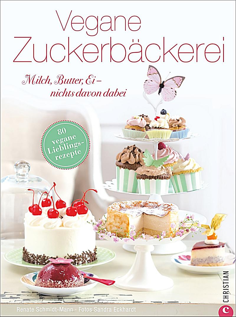 vegane zuckerb ckerei buch jetzt bei online bestellen. Black Bedroom Furniture Sets. Home Design Ideas