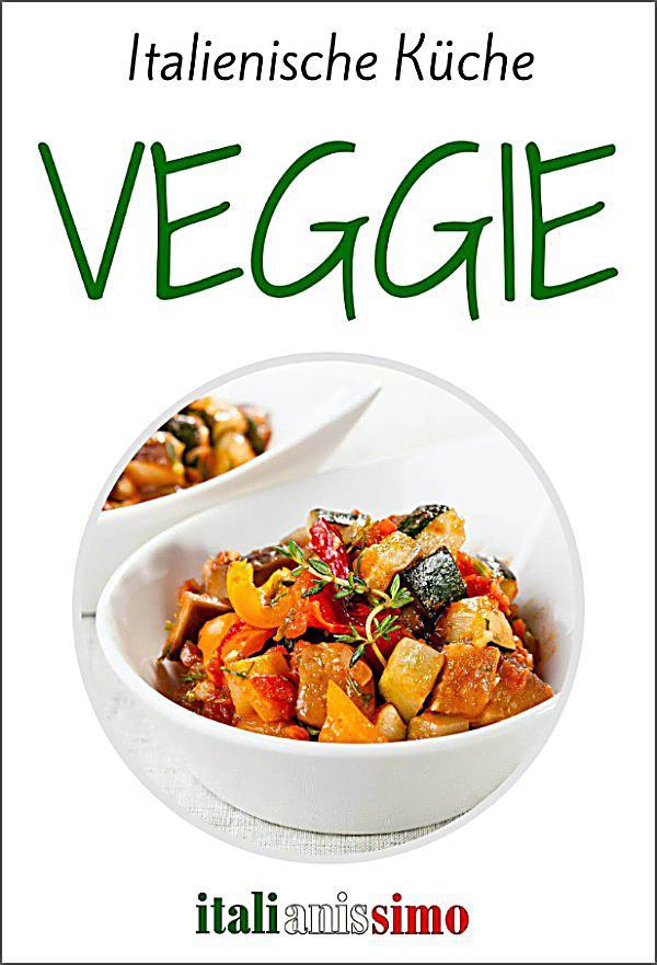 VEGGIE - Italienische Küche: ebook jetzt bei weltbild.de