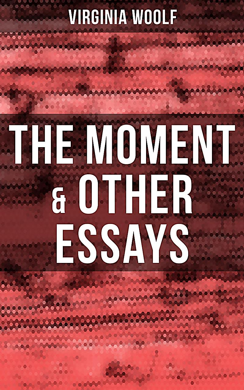 the moment and other essay This carefully crafted ebook: the moment, and other essays is formatted for your ereader with a functional and detailed table of contentsa selection of twenty-nine essays.