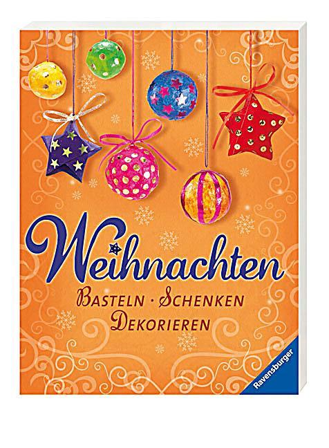 Weihnachten basteln schenken dekorieren buch - Weihnachten dekorieren ...