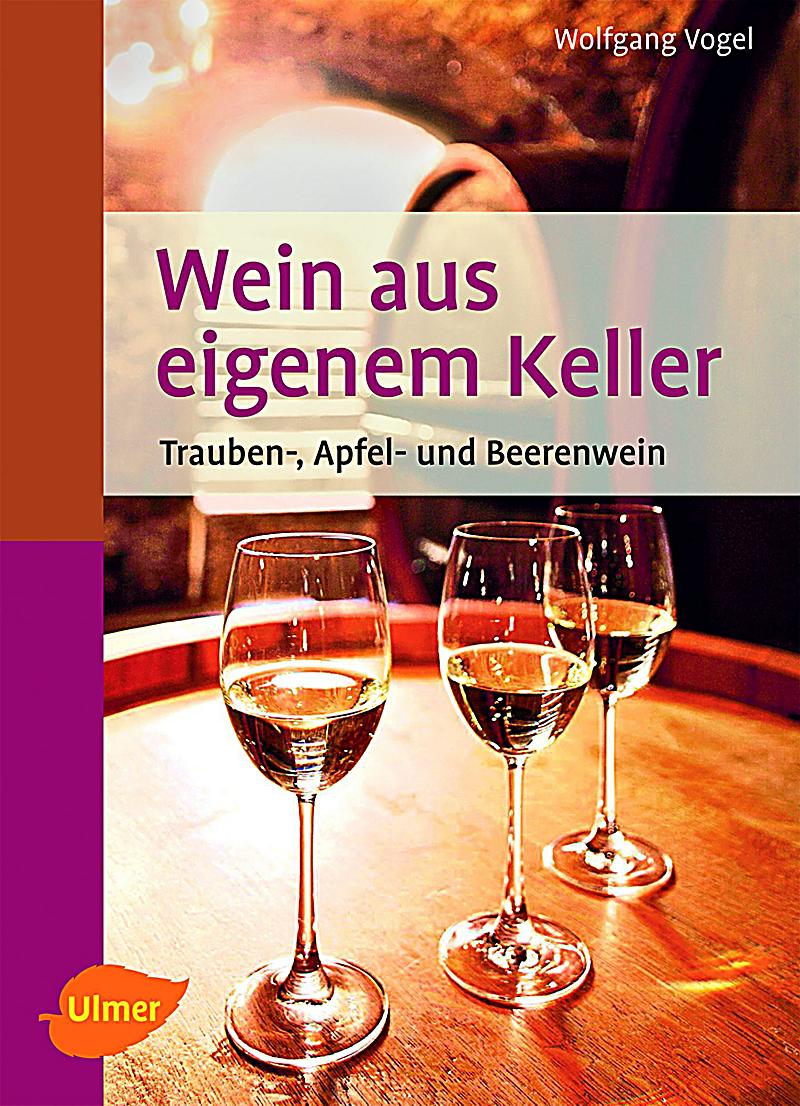wein aus eigenem keller buch bei online bestellen. Black Bedroom Furniture Sets. Home Design Ideas